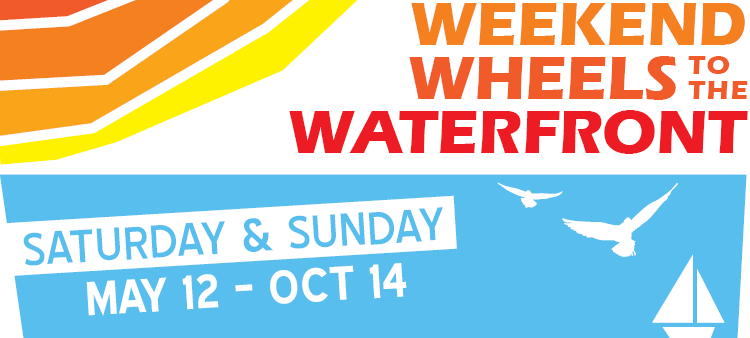 Weekend Wheels to the Waterfront May 12 to October 14